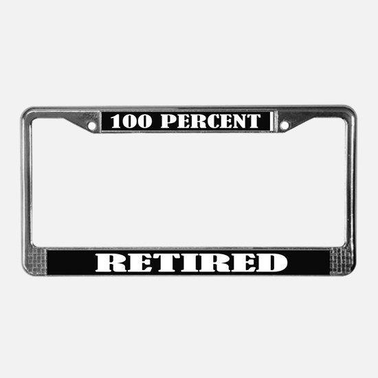100 Percent Retired License Plate Frame