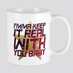 I'mma keep it real with you baby Mugs