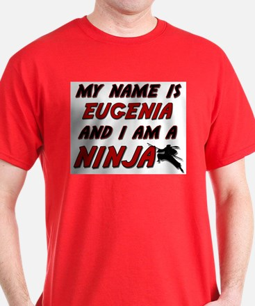 my name is eugenia and i am a ninja T-Shirt