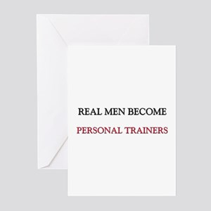 Real Men Become Personal Trainers Greeting Cards (