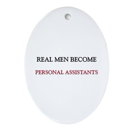 Real Men Become Personal Assistants Ornament (Oval