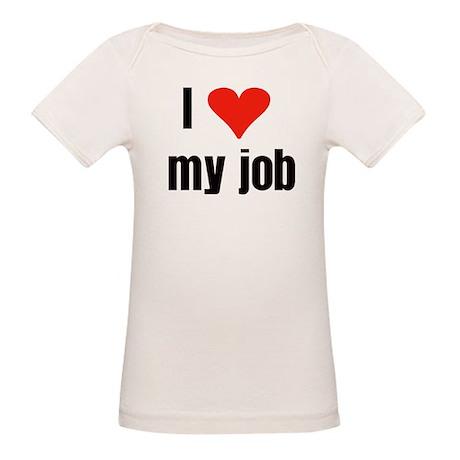 I Love my Job Organic Baby T-Shirt