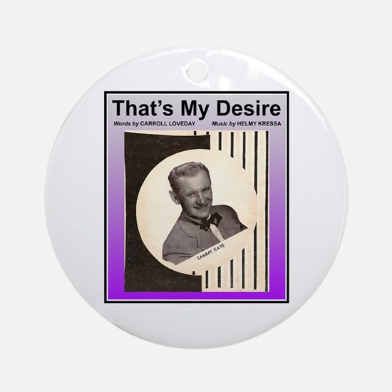 """That's My Desire"" Ornament (Round)"