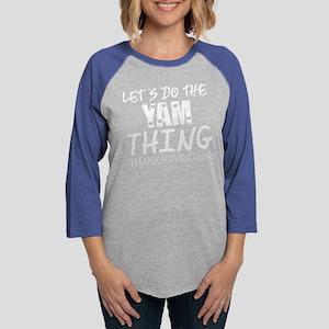 Lets Do The Yam Thing Thanksgi Long Sleeve T-Shirt