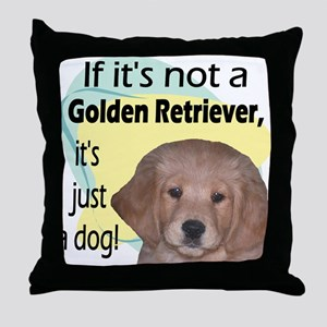 Not A Golden Retriever Throw Pillow