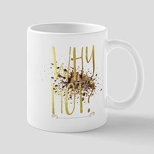 Why Not? Mugs