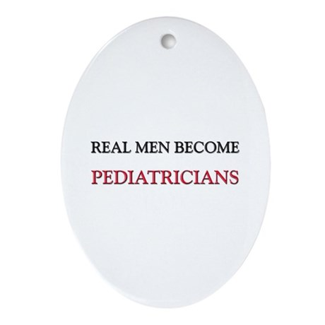 Real Men Become Pediatricians Oval Ornament
