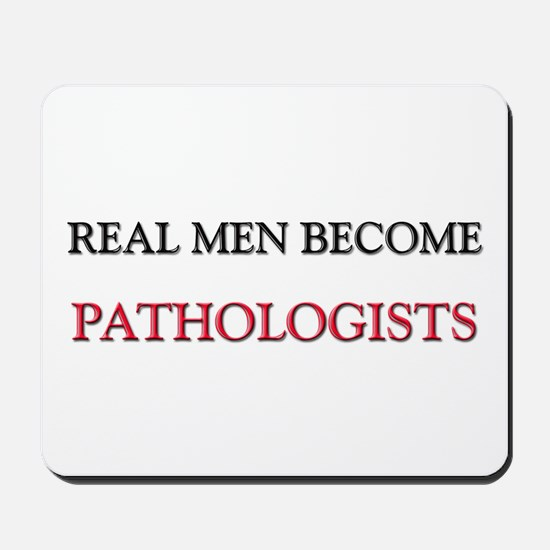 Real Men Become Pathologists Mousepad