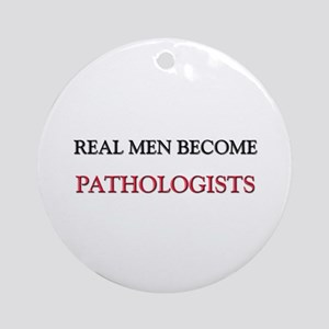 Real Men Become Pathologists Ornament (Round)