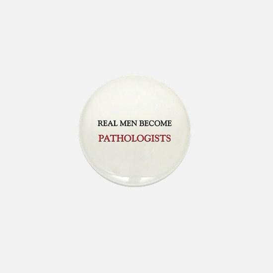 Real Men Become Pathologists Mini Button