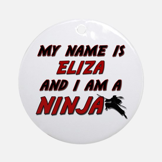 my name is eliza and i am a ninja Ornament (Round)
