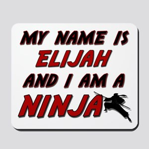 my name is elijah and i am a ninja Mousepad