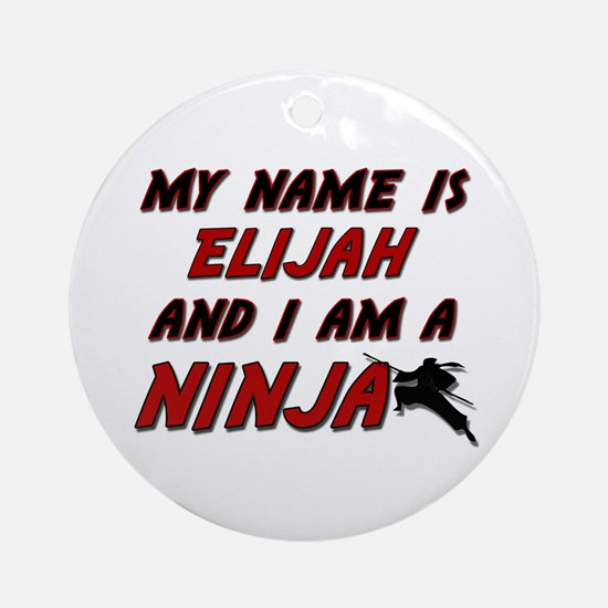 my name is elijah and i am a ninja Ornament (Round