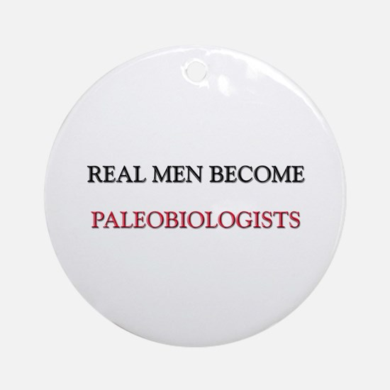 Real Men Become Paleobiologists Ornament (Round)