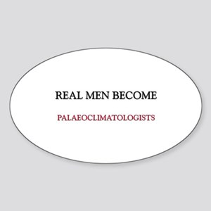 Real Men Become Palaeoclimatologists Sticker (Oval