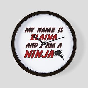 my name is elaina and i am a ninja Wall Clock