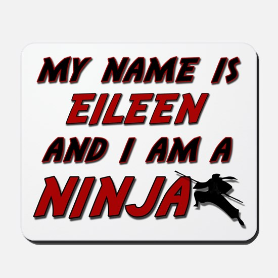 my name is eileen and i am a ninja Mousepad
