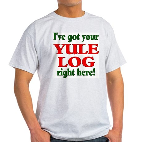 I've got your Yule Log right Ash Grey T-Shirt