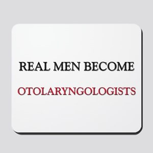 Real Men Become Otolaryngologists Mousepad