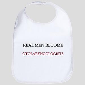 Real Men Become Otolaryngologists Bib
