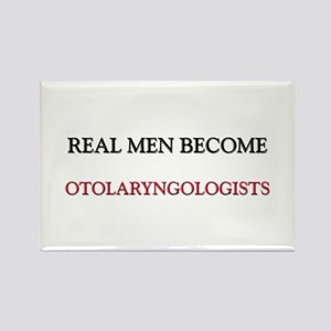 Real Men Become Otolaryngologists Rectangle Magnet