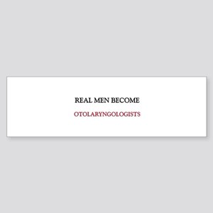 Real Men Become Otolaryngologists Bumper Sticker