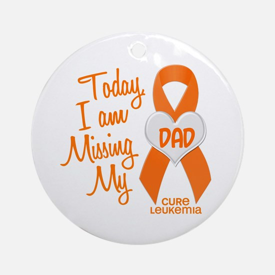 Missing My Dad 1 LEUKEMIA Ornament (Round)