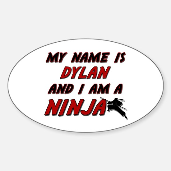 my name is dylan and i am a ninja Oval Decal