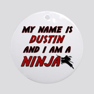 my name is dustin and i am a ninja Ornament (Round