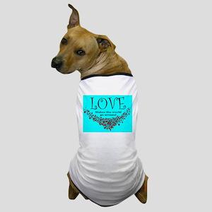 LOVE Makes the world go aroun Dog T-Shirt