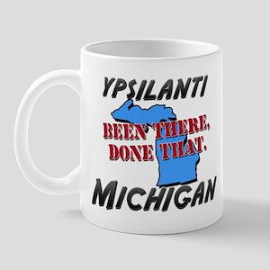 ypsilanti michigan - been there, done that Mug