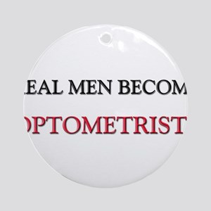 Real Men Become Optometrists Ornament (Round)