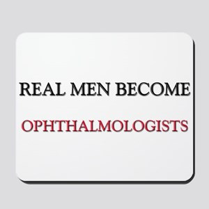 Real Men Become Ophthalmologists Mousepad