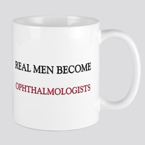 Real Men Become Ophthalmologists Mug