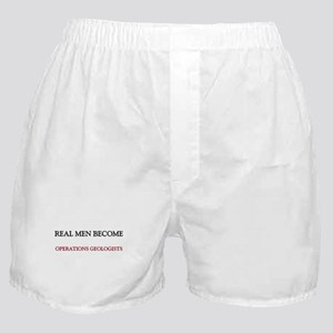 Real Men Become Operations Geologists Boxer Shorts