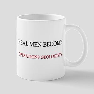 Real Men Become Operations Geologists Mug