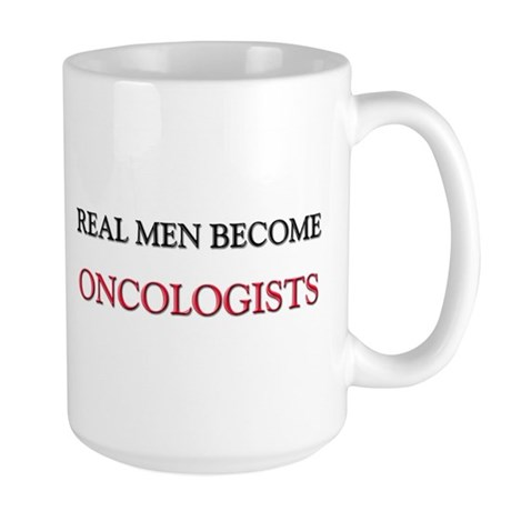Real Men Become Oncologists Large Mug