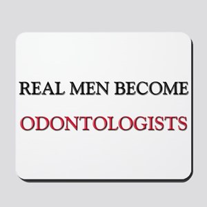 Real Men Become Odontologists Mousepad