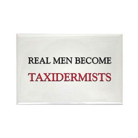 Real Men Become Taxidermists Rectangle Magnet (10