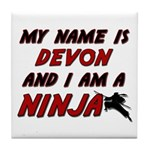 my name is devon and i am a ninja Tile Coaster