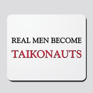 Real Men Become Taikonauts Mousepad