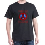 War is Not the Answer  Black T-Shirt