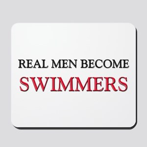 Real Men Become Swimmers Mousepad