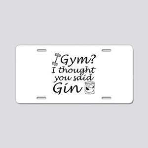 I Thought You Said Gin Aluminum License Plate
