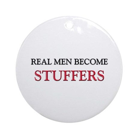 Real Men Become Stuffers Ornament (Round)