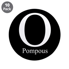 "O Pompous 3.5"" Button (10 pack)"