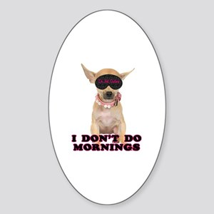 Chihuahua Mornings Oval Sticker