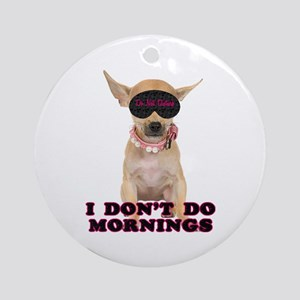Chihuahua Mornings Ornament (Round)