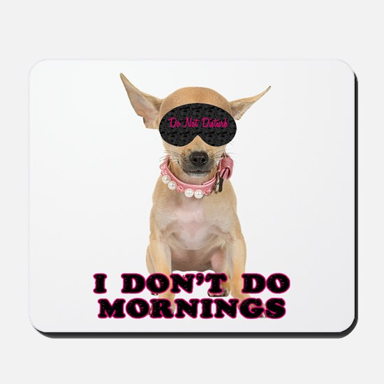 Chihuahua Mornings Mousepad