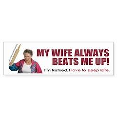 My Wife Always Beats Me Up (Bumper Sticker)